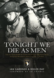 Tonight We Die As Men PB - The Untold Story of Third Batallion 506 Parachute Infantry Regiment from Toccoa to D-D ebook by Ian Gardner
