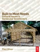 Built to Meet Needs: Cultural Issues in Vernacular Architecture ebook by Paul Oliver
