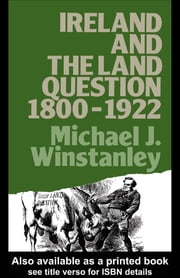 Ireland and the Land Question 1800-1922 ebook by Michael J. Winstanley