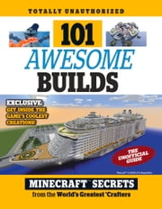 101 Awesome Builds - Minecraft® Secrets from the World's Greatest Crafters ebook by Triumph Books