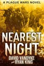 Nearest Night - Plague Wars Series Book 5 ebook by David VanDyke, Ryan King