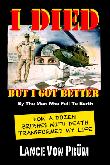 I Died But I Got Better: How a Dozen Brushes With Death Transformed My Life ebook by Lance Von Prum