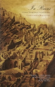 In Ruins - A Journey Through History, Art, and Literature ebook by Christopher Woodward