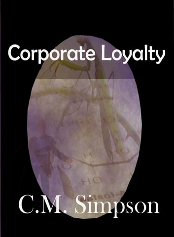 Corporate Loyalty - A short story from An Anthology of Pseudo-Science ebook by C.M. Simpson