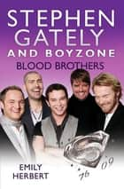 Stephen Gately and Boyzone - Blood Brothers 1976-2009 ebook by