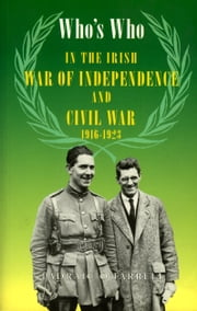 Who's Who in the Irish War of Independence and Civil War - 1619-1923 eBook by Padraic O'Farrell