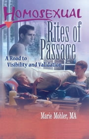 Homosexual Rites of Passage - A Road to Visibility and Validation ebook by John Dececco, Phd,Marie Mohler