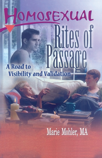 Homosexual Rites of Passage - A Road to Visibility and Validation ebook by Marie Mohler