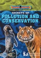 Secrets of Pollution and Conservation ebook by Sean Callery, Britannica Digital Learning
