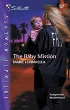 The Baby Mission ebook by Marie Ferrarella