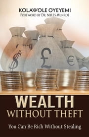 Wealth Without Theft - You Can Be Rich Without Stealing ebook by Kolawole Oyeyemi