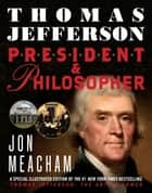 Thomas Jefferson: President and Philosopher eBook by Jon Meacham