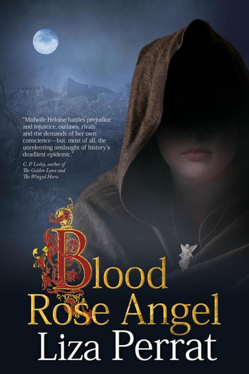 Blood Rose Angel - The Bone Angel Trilogy, #3 ebook by Liza Perrat