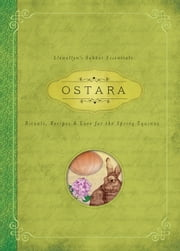 Ostara - Rituals, Recipes & Lore for the Spring Equinox ebook by Llewellyn,Kerri Connor