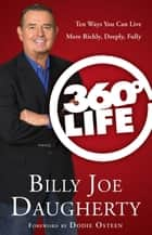 360-Degree Life - Ten Ways You Can Live More Richly, Deeply, Fully ebook by Billy Joe Daugherty, Dodie Osteen