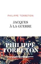 Jacques à la guerre ebook by Philippe TORRETON