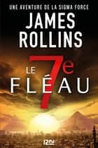 Le 7e Fléau eBook by James ROLLINS, Leslie BOITELLE-TESSIER
