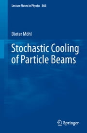 Stochastic Cooling of Particle Beams ebook by Dieter Möhl
