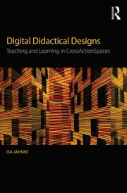 Digital Didactical Designs - Teaching and Learning in CrossActionSpaces ebook by Isa Jahnke