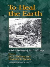To Heal the Earth - Selected Writings Of Ian L. McHarg ebook by Ian L. McHarg