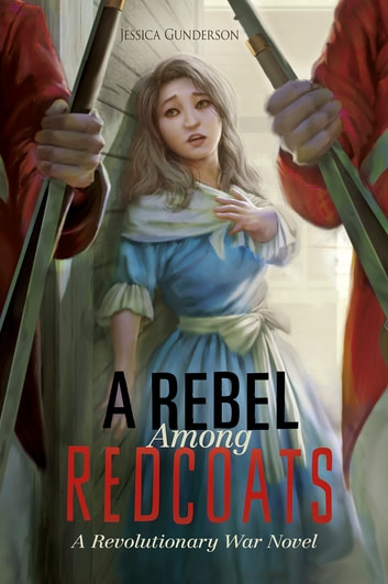 A rebel among redcoats ebook by jessica gunderson 9781496521842 a rebel among redcoats a revolutionary war novel ebook by jessica gunderson fandeluxe Image collections