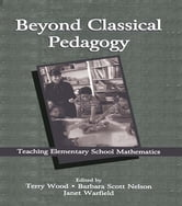 Beyond Classical Pedagogy - Teaching Elementary School Mathematics ebook by