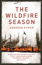 The Wildfire Season ebook by Andrew Pyper