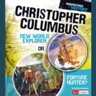 Christopher Columbus - New World Explorer or Fortune Hunter? audiobook by Jessica Gunderson