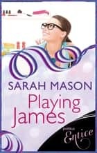 Playing James ebook by Sarah Mason