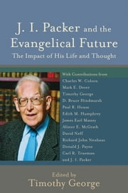 J. I. Packer and the Evangelical Future (Beeson Divinity Studies) - The Impact of His Life and Thought ebook by Timothy George,Timothy George