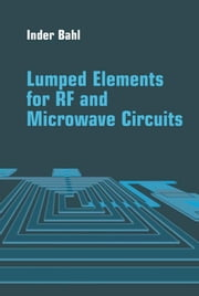 Lumped Elements for RF and Microwave Circuits ebook by Bahl, Inder J.