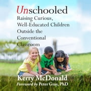 Unschooled - Raising Curious, Well-Educated Children Outside the Conventional Classroom audiobook by Kerry Mcdonald