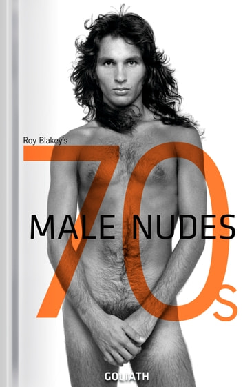 70s Male Nudes - Photo Collection - Athletic. Sensual. Iconic. ebook by Roy Blakey