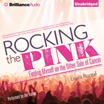 Rocking the Pink - Finding Myself on the Other Side of Cancer audiobook by Laura Roppe