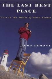 The Last Best Place - Lost In The Heart Of Nova Scotia ebook by John Demont