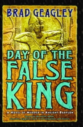 Day of the False King - A Novel of Murder in Ancient Babylon ebook by Brad Geagley
