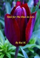 Tales For The Ones in Love ebook by Rui M