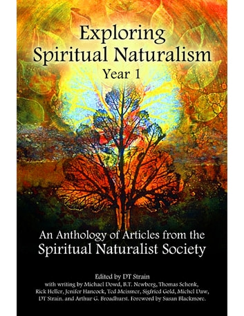 Exploring Spiritual Naturalism, Year 1: An Anthology of Articles from the Spiritual Naturalist Society ebook by DT Strain