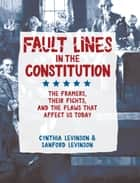 Fault Lines in the Constitution - The Framers, Their Fights, and the Flaws that Affect Us Today ebook by Cynthia Levinson, Sanford Levinson