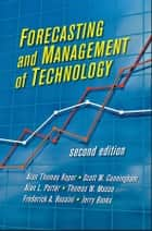 Forecasting and Management of Technology ebook by Alan L. Porter,Scott W. Cunningham,Jerry Banks,A. Thomas Roper,Thomas W. Mason,Frederick A. Rossini