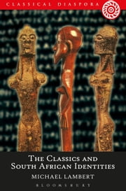 The Classics and South African Identities ebook by Michael Lambert