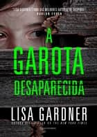 A garota desaparecida eBook by Lisa Gardner, Eric Novello