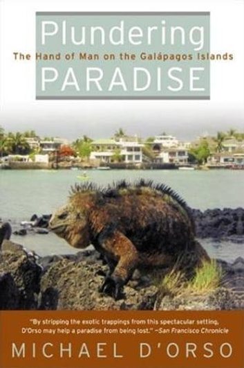Plundering Paradise - The Hand of Man on the Galapagos Islands ebook by Michael D'Orso