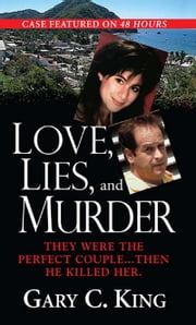 Love, Lies, And Murder ebook by Gary C. King