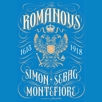 The Romanovs - 1613-1918 audiobook by Simon Sebag Montefiore