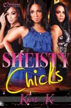 Sheisty Chicks ebook by Kim K.