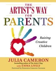 The Artist's Way for Parents - Raising Creative Children ebook by Julia Cameron,Emma Lively