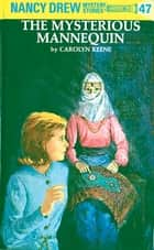 Nancy Drew 47: The Mysterious Mannequin ebook by Carolyn Keene