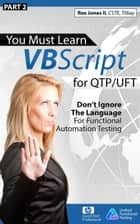 (Part 2) You Must Learn VBScript for QTP/UFT: Don't Ignore The Language For Functional Automation Testing ebook by Rex Jones