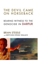The Devil Came on Horseback - Bearing Witness to the Genocide in Darfur ebook by Brian Steidle,Gretchen Steidle Wallace